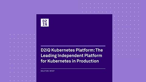 D2iQ Kubernetes Platform 2.0: The Leading Independent Platform for Kubernetes in Production