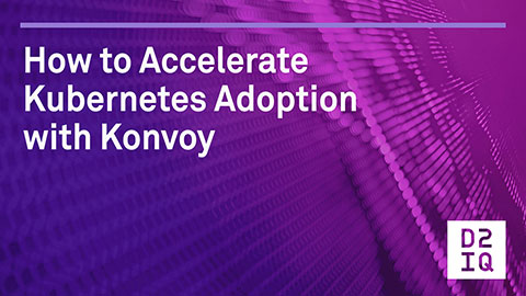 Webinar: How to Accelerate Kubernetes Adoption with Konvoy