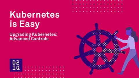 Upgrading Kubernetes - Advanced Controls