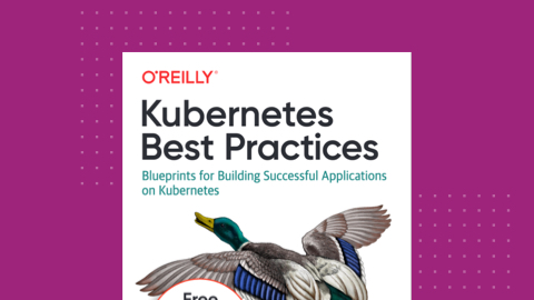 O'Reilly eBook: Kubernetes Best Practices
