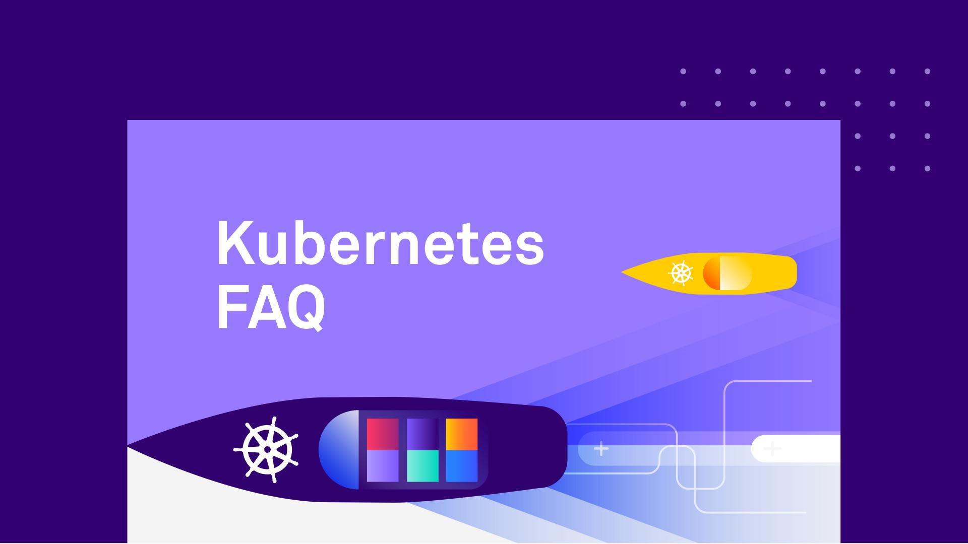 Kubernetes FAQ