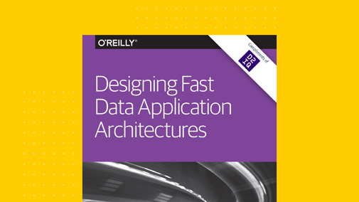 O'Reilly eBook: Designing Fast Data Application Architectures