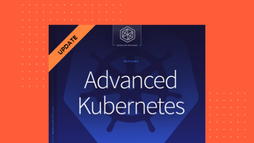 DZone Refcard: Advanced Kubernetes