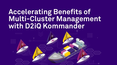 Accelerating Benefits of Multi-Cluster Management with D2iQ Kommander