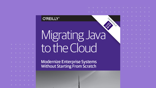 O'Reilly eBook: Migrating Legacy Java Applications to the Cloud