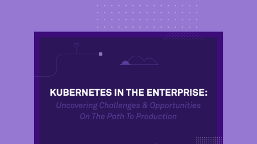 Kubernetes in the Enterprise: Uncovering Challenges & Opportunities
