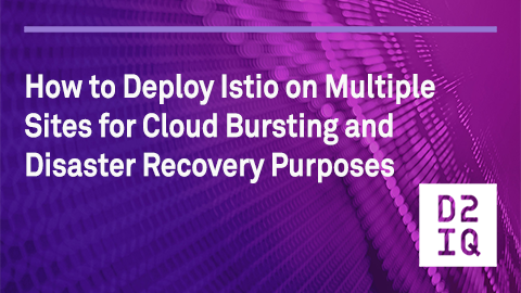 How to deploy Istio on multiple sites for cloud bursting and disaster recovery purposes